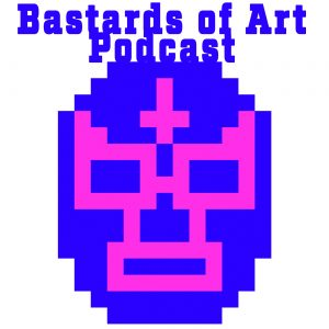Bastards of Art Podcast : Episode 36